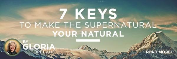 7 Keys to Make the Supernatural Your Natural